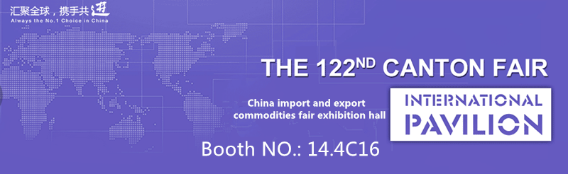Welcome visit our 122th Canton Fair booth : 14.4C16 during Oct .23.2017 to Oct.27.2017 .